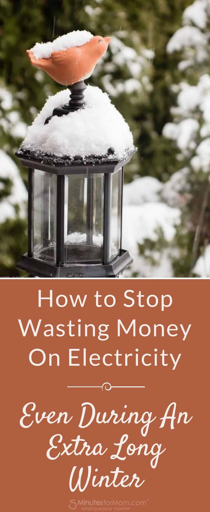 How to Stop Wasting Money on Electricity even during an extra long winter
