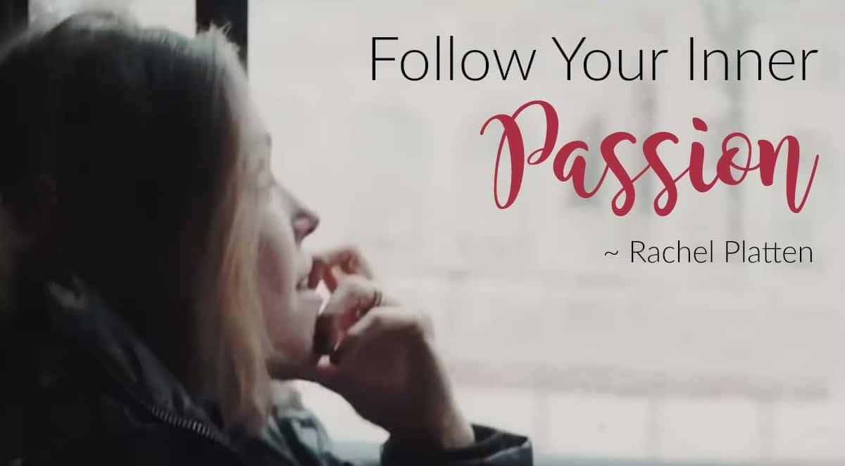 Follow Your Inner Passion - Rachel Platten