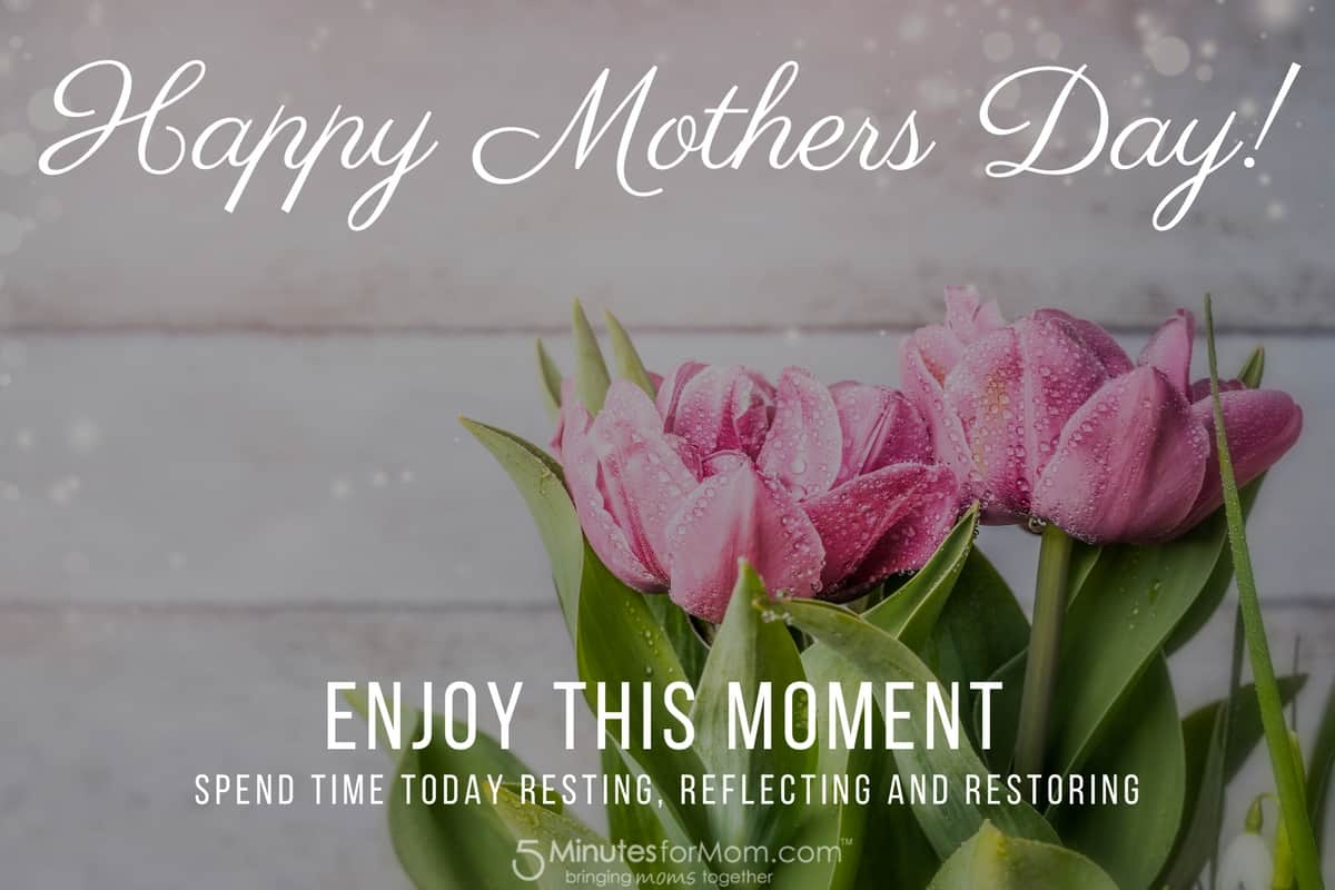 Happy Mothers Day - Enjoy this moment