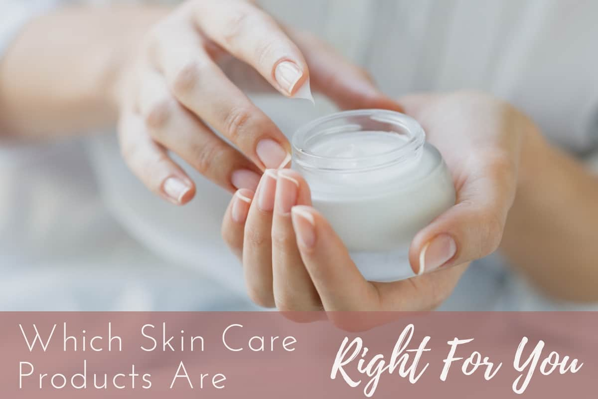 Which Skin Care Products Are Right For You