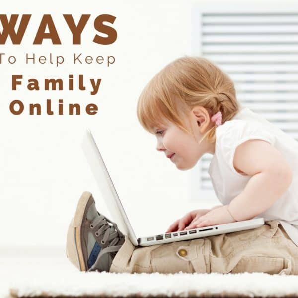 7 Ways To Help Keep Your Family Safe Online