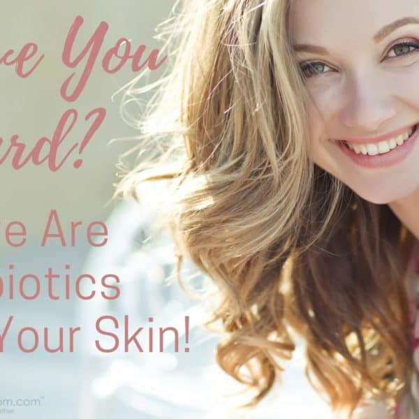 Have You Heard Of Using Probiotics On Your Skin?