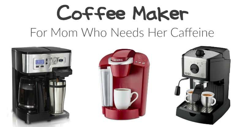 Coffee Maker for Mom Who Needs Her Caffeine