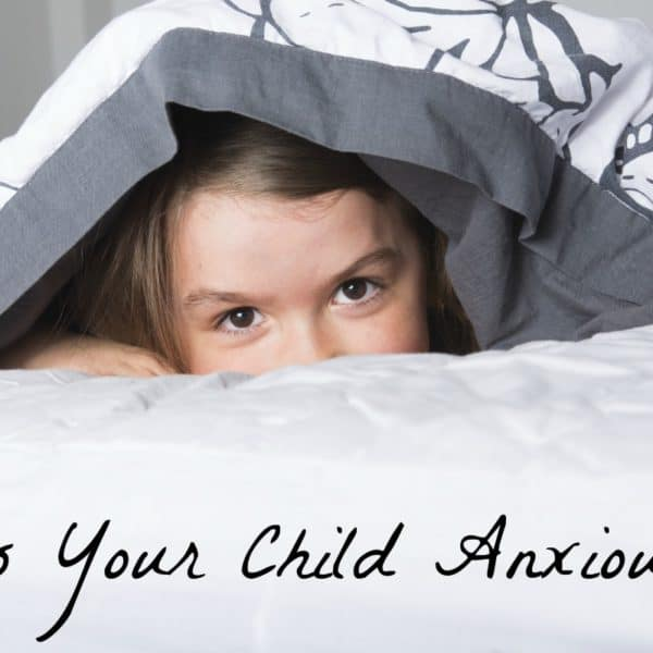 Is Your Child Anxious? Expert Advice For Helping Your Anxious Child