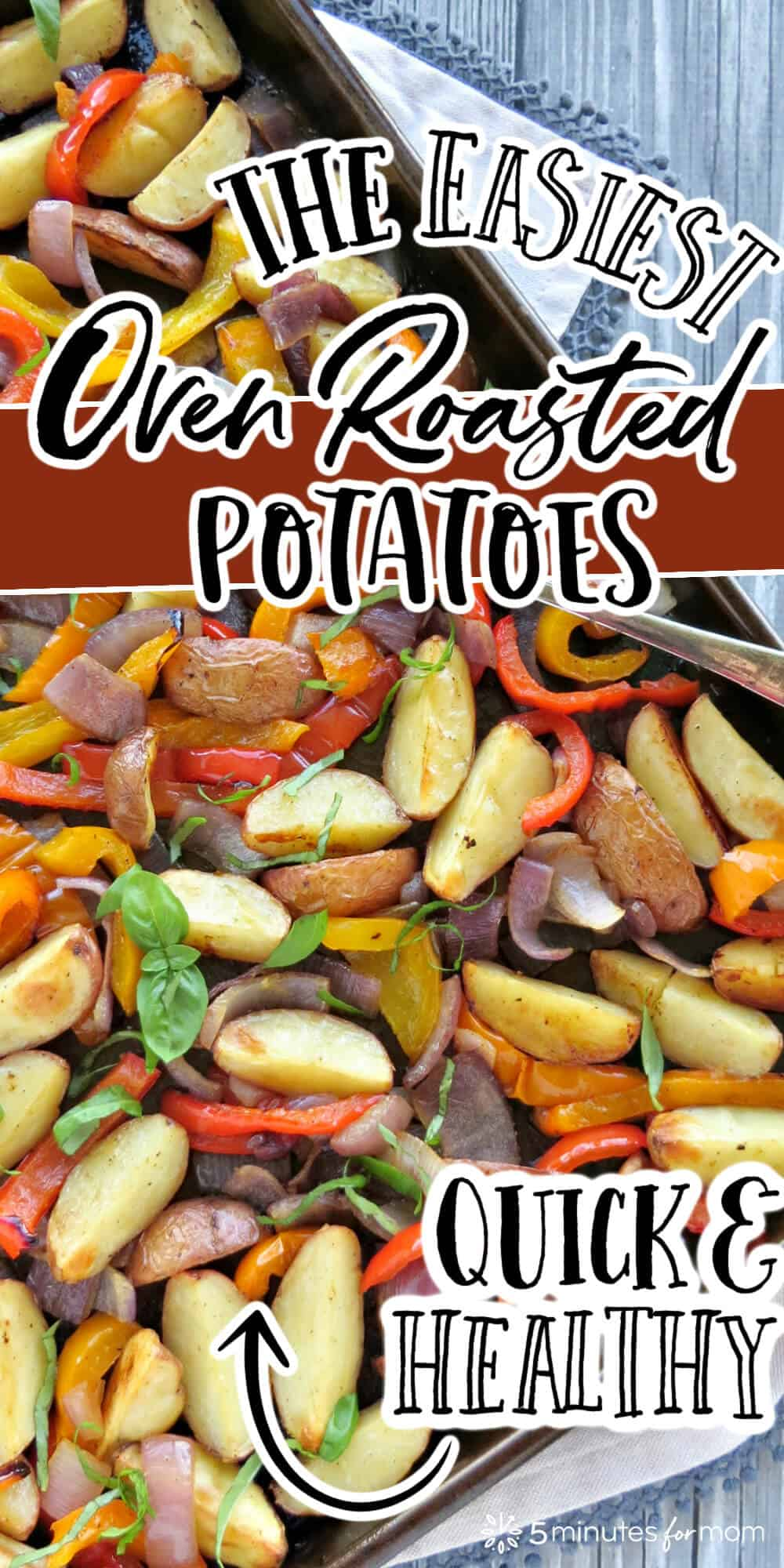 """Close up of baking sheet with roasted potatoes and red, orange and yellow peppers. Text on image reads """"The Easiest Oven Roasted Potatoes"""" and """"Quick & Healthy"""""""