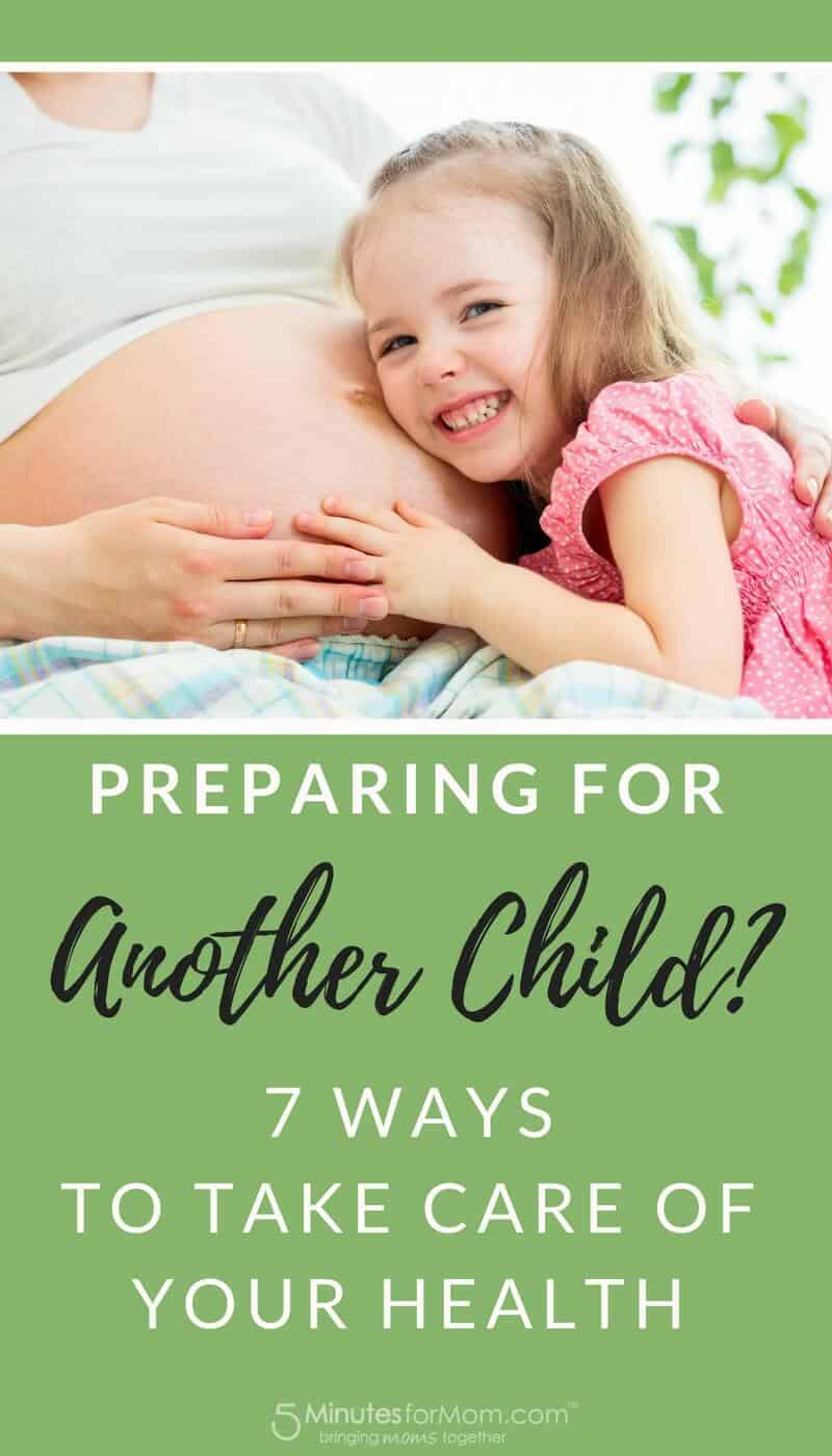 Preparing for Another Child - 7 Ways to Take Care of Your Health