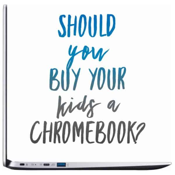 Should You Buy Your Kids A Chromebook?