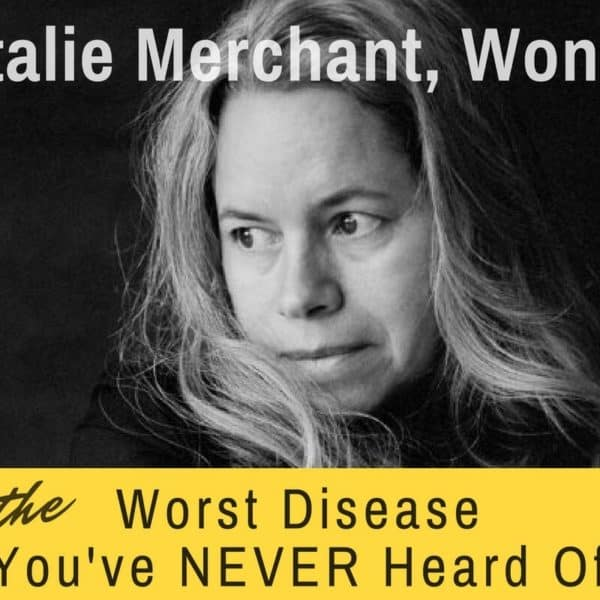 "Natalie Merchant, Wonder, and ""The Worst Disease You've Never Heard Of"""