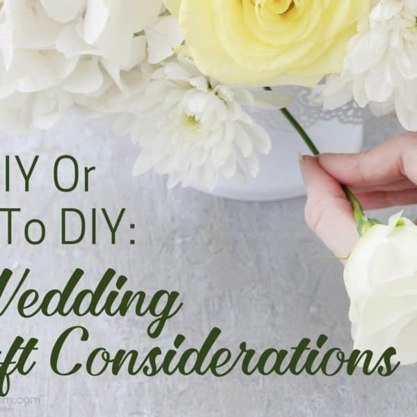To DIY Or Not To DIY: 4 Wedding Craft Considerations