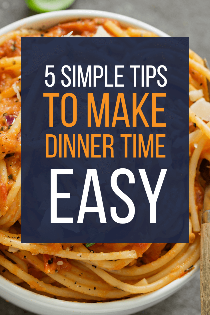 5 Simple Tips To Make Dinner Time Easy