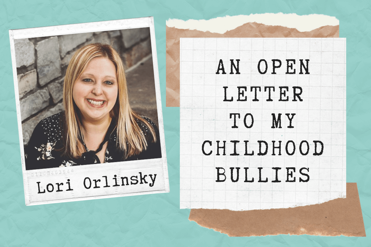 Lori Orlinsky - Letter to My Childhood Bullies