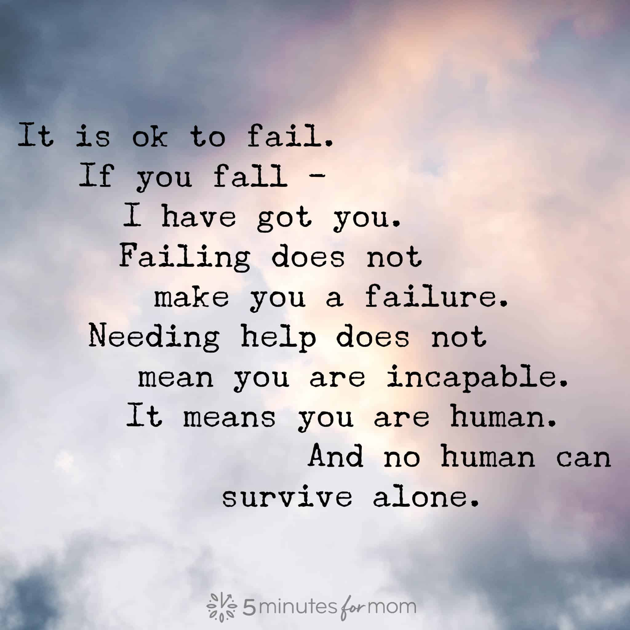 """Photo of clouds with words on it saying """"It is ok to fail. If you fall - I have got you. Failing does not make you a failure. Needing help does not mean you are incapable. It means you are human. And no human can survive alone."""